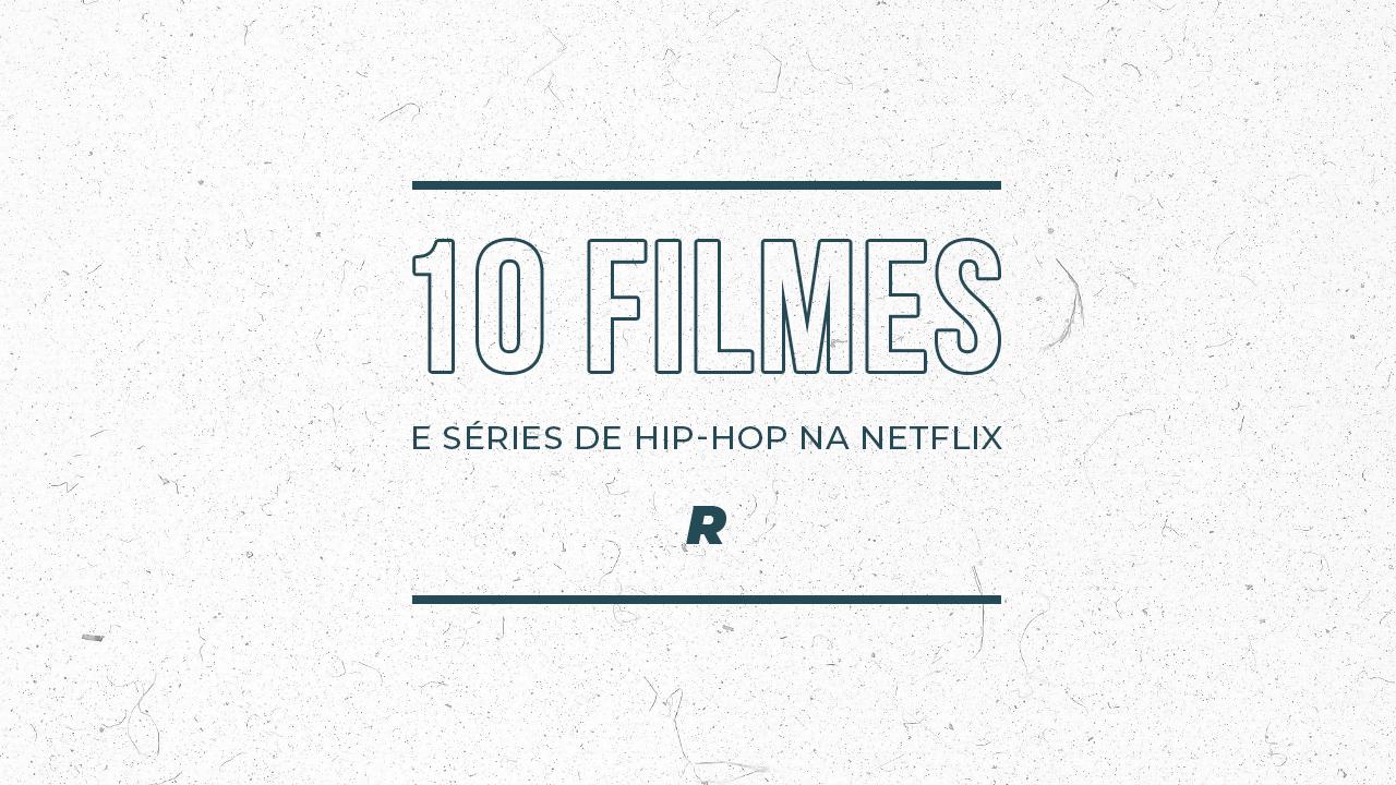 Netflix & Chill: 10 Filmes e Séries sobre Hip-Hop no catálogo da Netflix!